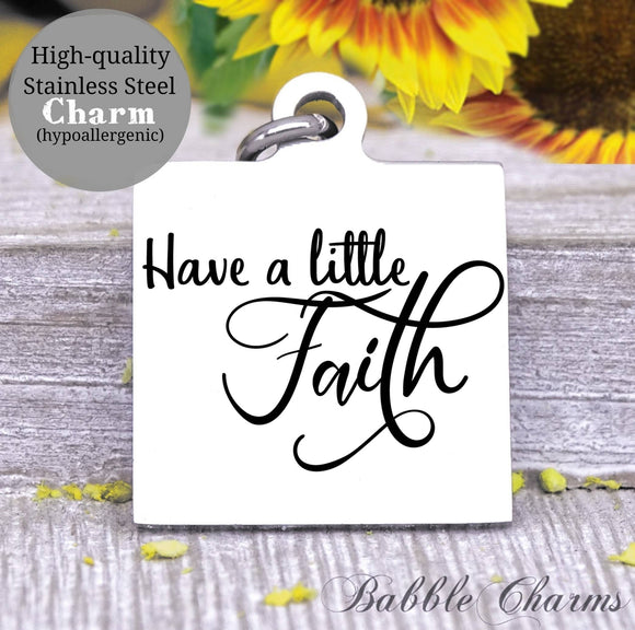 Have a little faith, have faith, faith charm, Steel charm 20mm very high quality..Perfect for DIY projects