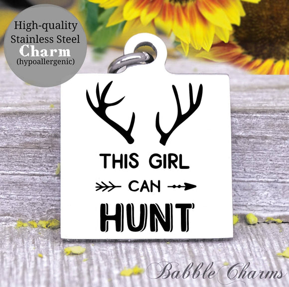 This girl can hunt, hunt, hunting, hunt charm, Steel charm 20mm very high quality..Perfect for DIY projects