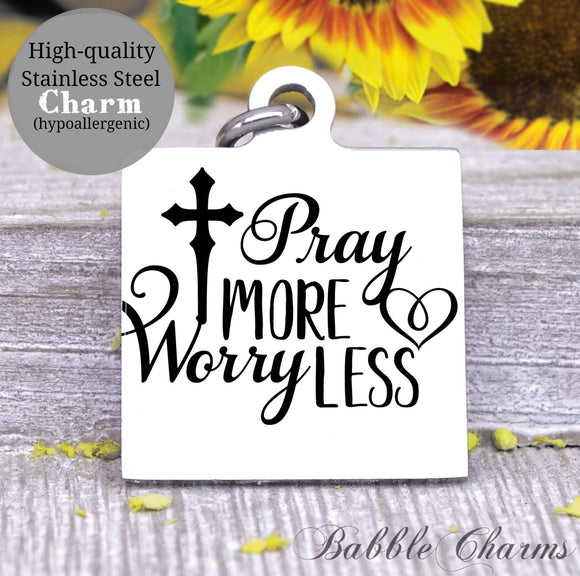 Pray more worry less, pray to god, God, God charm, Jesus charm, Steel charm 20mm very high quality..Perfect for DIY projects