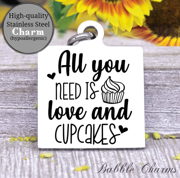 All you need is love and cupcakes, cupcake, baker, kitchen charm, Steel charm 20mm very high quality..Perfect for DIY projects