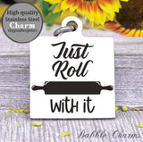 Just roll with it, roll with it, kitchen, kitchen charm, cooking charm, Steel charm 20mm very high quality..Perfect for DIY projects