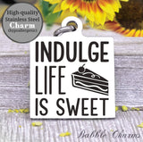 Indulge, life is sweet, kitchen, kitchen charm, cooking charm, Steel charm 20mm very high quality..Perfect for DIY projects