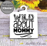 Wild about Mommy, wild child, kid charm, mom charm, wild charm, Steel charm 20mm very high quality..Perfect for DIY projects