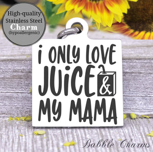 Juice and mama charm, too much juice, I love juice, juice charm, baby charm, Steel charm 20mm very high quality..Perfect for DIY projects