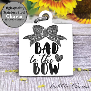 Bad to the bow, Bow, trouble charm, toddler, toddler charm, baby charm, Steel charm 20mm very high quality..Perfect for DIY projects