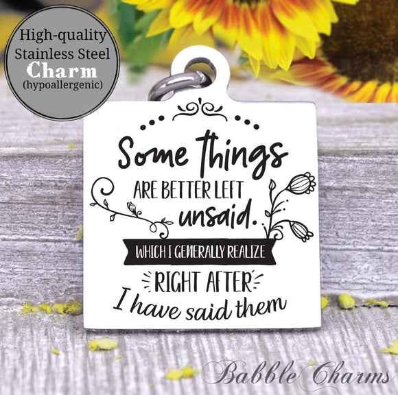 Some things are better left unsaid charm, Steel charm 20mm very high quality..Perfect for DIY projects