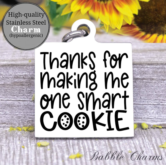 Thanks for making me one smart cookie, smart cookie, cooking charm, Steel charm 20mm very high quality..Perfect for DIY projects