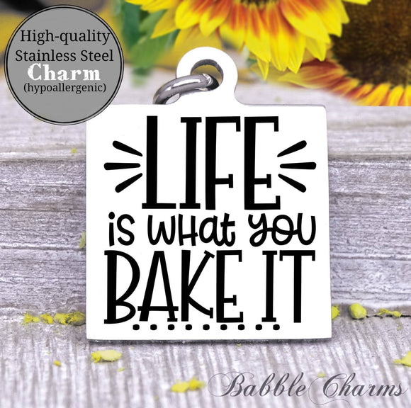 Life is what you bake it, bake, baking charm, Steel charm 20mm very high quality..Perfect for DIY projects