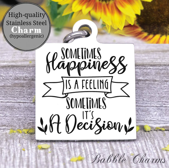 Happiness is a feeling, happiness decision, happiness charm, Steel charm 20mm very high quality..Perfect for DIY projects