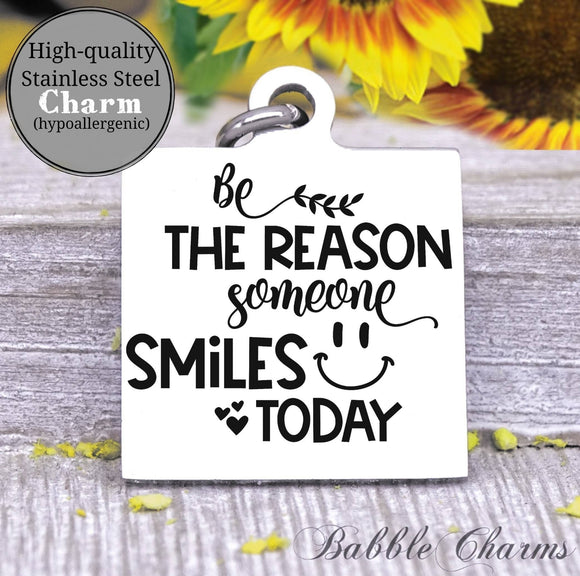 Be the reason someone smiles today, be the reason charm, smile, smile charm, Steel charm 20mm very high quality..Perfect for DIY projects