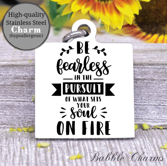 Be fearless, be fearless charm, set soul on fire charm, Steel charm 20mm very high quality..Perfect for DIY projects