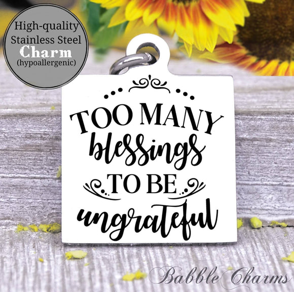 Too many blessings to be ungrateful, grateful, blessings, jesus charm, Steel charm 20mm very high quality..Perfect for DIY projects