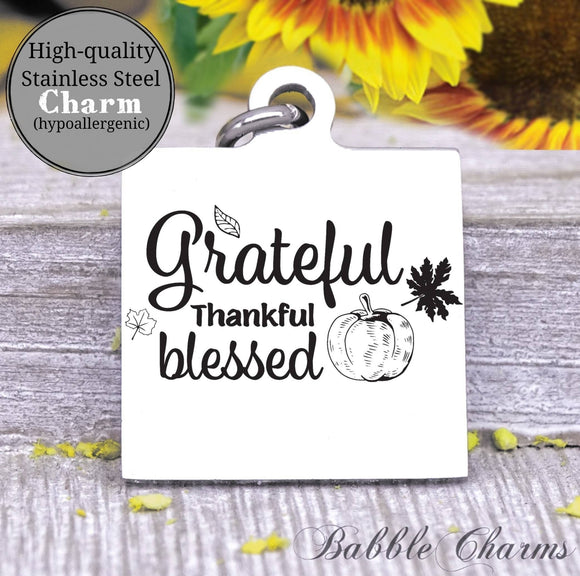 Grateful thankful blessed, grateful, thankful blessed charm, Steel charm 20mm very high quality..Perfect for DIY projects