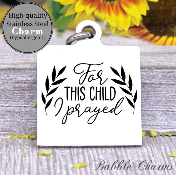 For this child I prayed, pray, prayer, blessed with child charm, Steel charm 20mm very high quality..Perfect for DIY projects