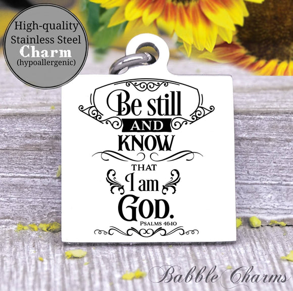 Be still and know that in God, be still, be still and know charm, Steel charm 20mm very high quality..Perfect for DIY projects