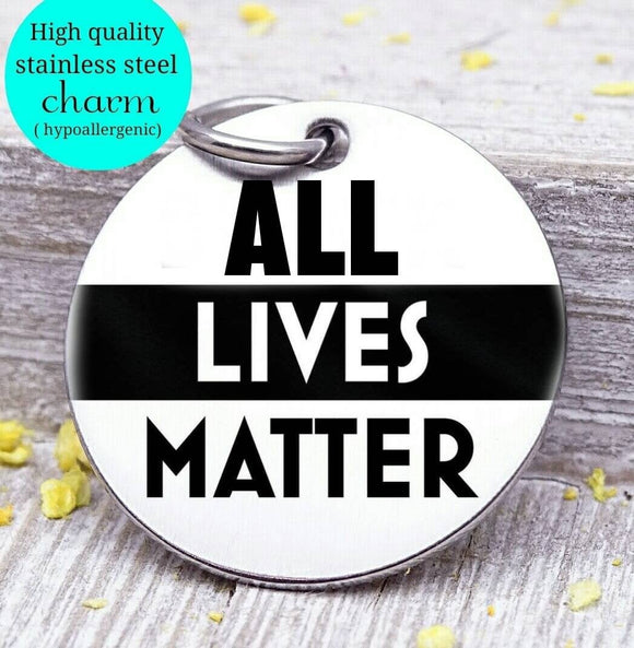 All lives matter, all lives, life matter charm, you matter charm, Steel charm 20mm very high quality..Perfect for DIY projects