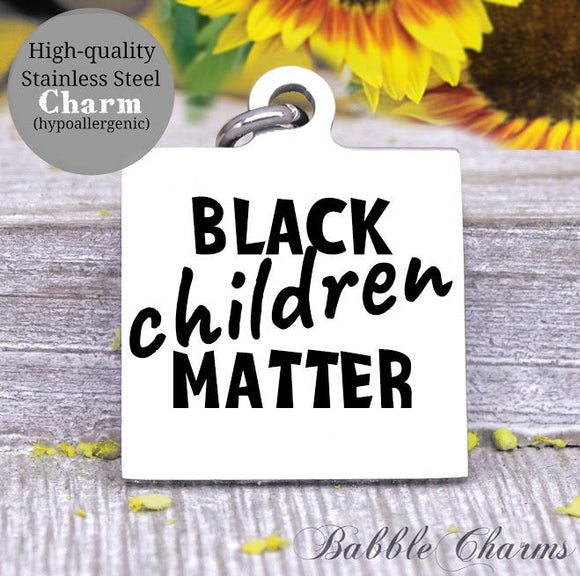 Black children matter, all lives matter, life matters, black lives charm, Steel charm 20mm very high quality..Perfect for DIY projects