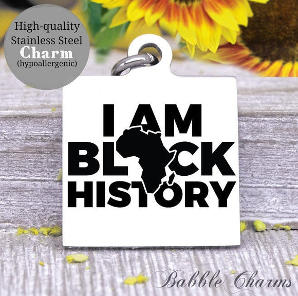 I am Black History, Black History, Black lives matter, all lives matter, black lives, Steel charm 20mm quality..Perfect for DIY projects