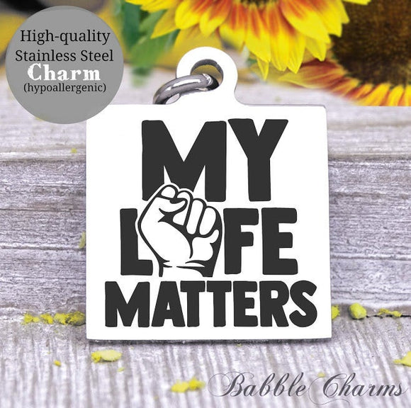 My Life Matters, all lives matter, life matters, black lives charm, Steel charm 20mm very high quality..Perfect for DIY projects