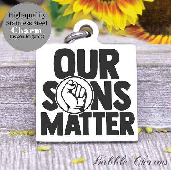 Our Sons Matters, all lives matter, life matters, black lives charm, Steel charm 20mm very high quality..Perfect for DIY projects