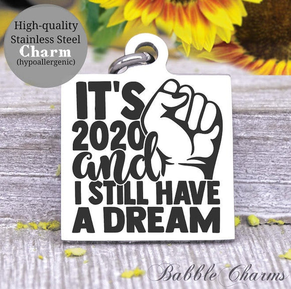 It's 2020 and I still have a Dream, black lives, all lives, black lives charm, Steel charm 20mm very high quality..Perfect for DIY projects
