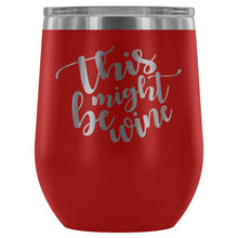 Load image into Gallery viewer, This Might Be Wine Stemless Wine Tumbler - FriendsWhoDrink