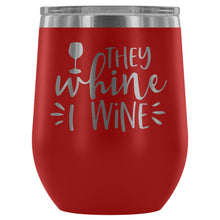 Load image into Gallery viewer, They Whine I Wine Stemless Wine Tumbler - FriendsWhoDrink