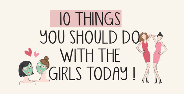 10 Things You Should Do With the Girls Today