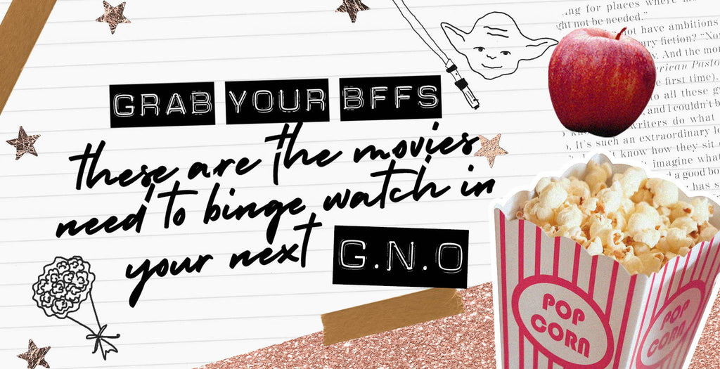 Grab Your BFFs, These Are the Movies You Need to Binge-Watch in Your Next GNO