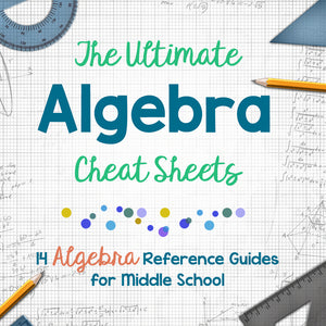 The Ultimate Algebra Cheat Sheets <h5><b>Grades:</b> 5-7 </h5>