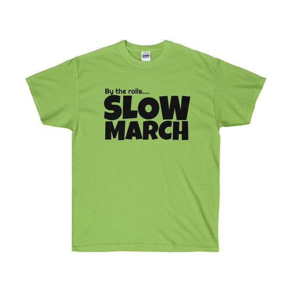 By the rolls...SLOW MARCH | Unisex Ultra Cotton Tee