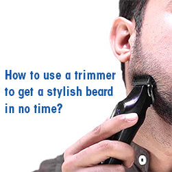 How to Use a Trimmer to Get a Stylish Beard in No Time?
