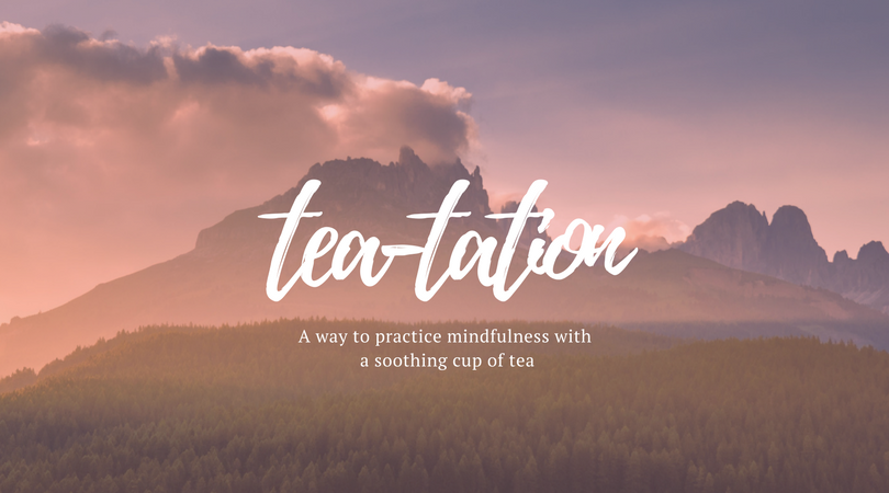 Tea-tation is a way to practice mindfulness with a soothing cup of tea