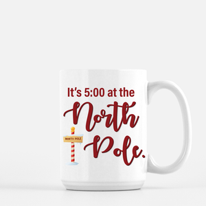 It's 5:00 at the North Pole Coffee Mug