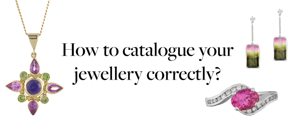 How to: Catalogue your jewellery correctly