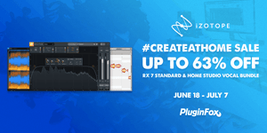 iZotope #CreateFromHome Sale - June 18 - July 7