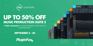 iZotope Music Production Suite Sale - Sept 2 - Oct 14