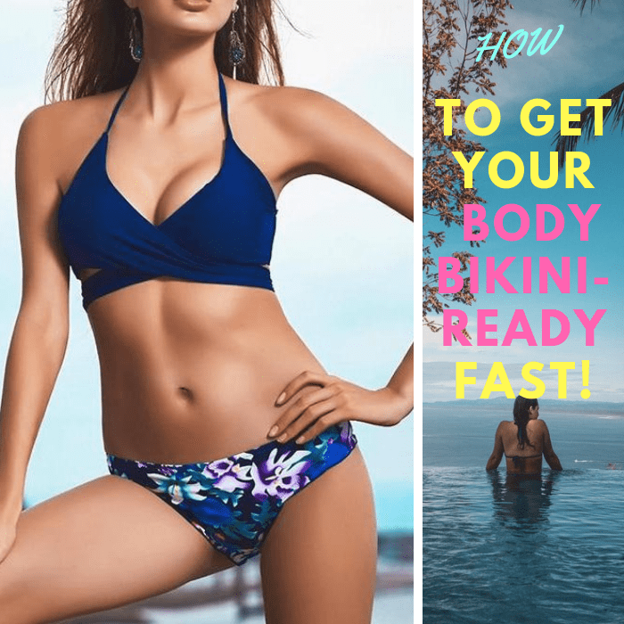 How to Get Your Body Bikini-Ready fast! (Full Guide)