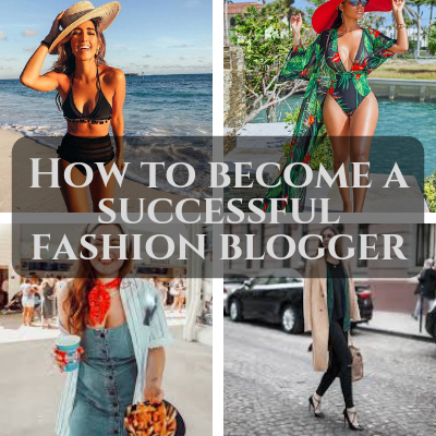 How to become a successful fashion blogger (All-Inclusive Guide)