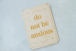 Inspirational Hand Made Wall Signs - Do Not Be Anxious