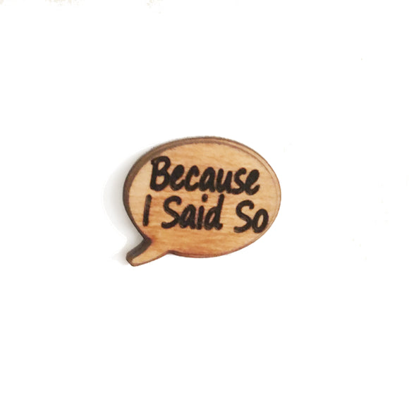 Because I Say So Pin/Magnet - Esdee Designs