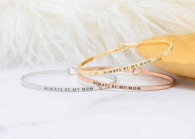 Always Be My Mom - Bracelet Bangle with Message for Women Girl Daughter Wife Holiday Anniversary Special Gift