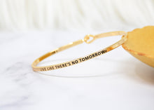 Load image into Gallery viewer, Live like there's no tomorrow - Bracelet Bangle with Message for Women Girl Daughter Wife Holiday Anniversary Special Gift