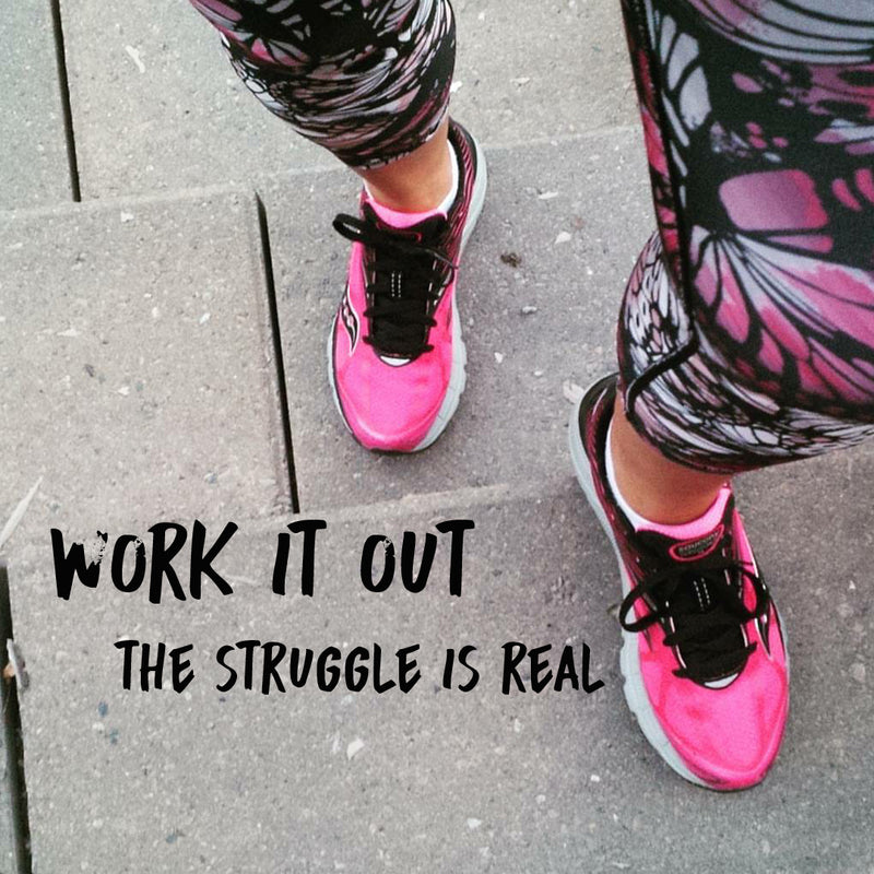 Work It Out – The Struggle is Real