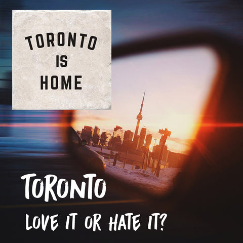 Toronto Love it Or Hate It?