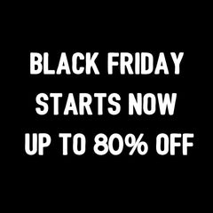 Black Friday Starts Now Up to 80% Off