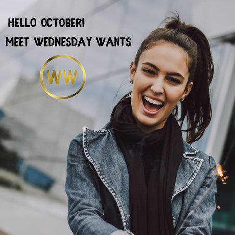 Hello October, Meet Wednesday Wants