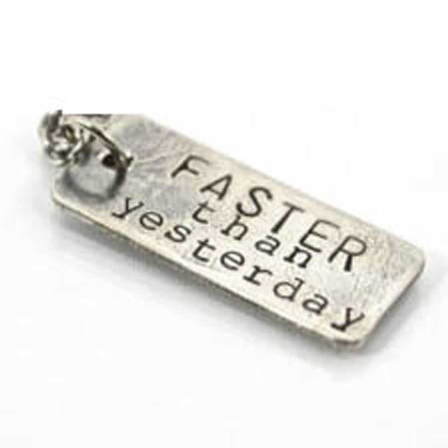 Faster Than Yesterday Charm
