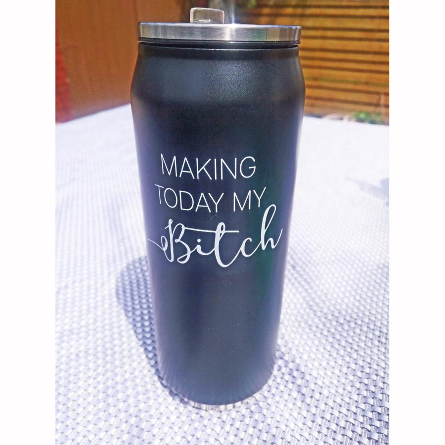 Making Today My B*tch Insulated Water Bottle