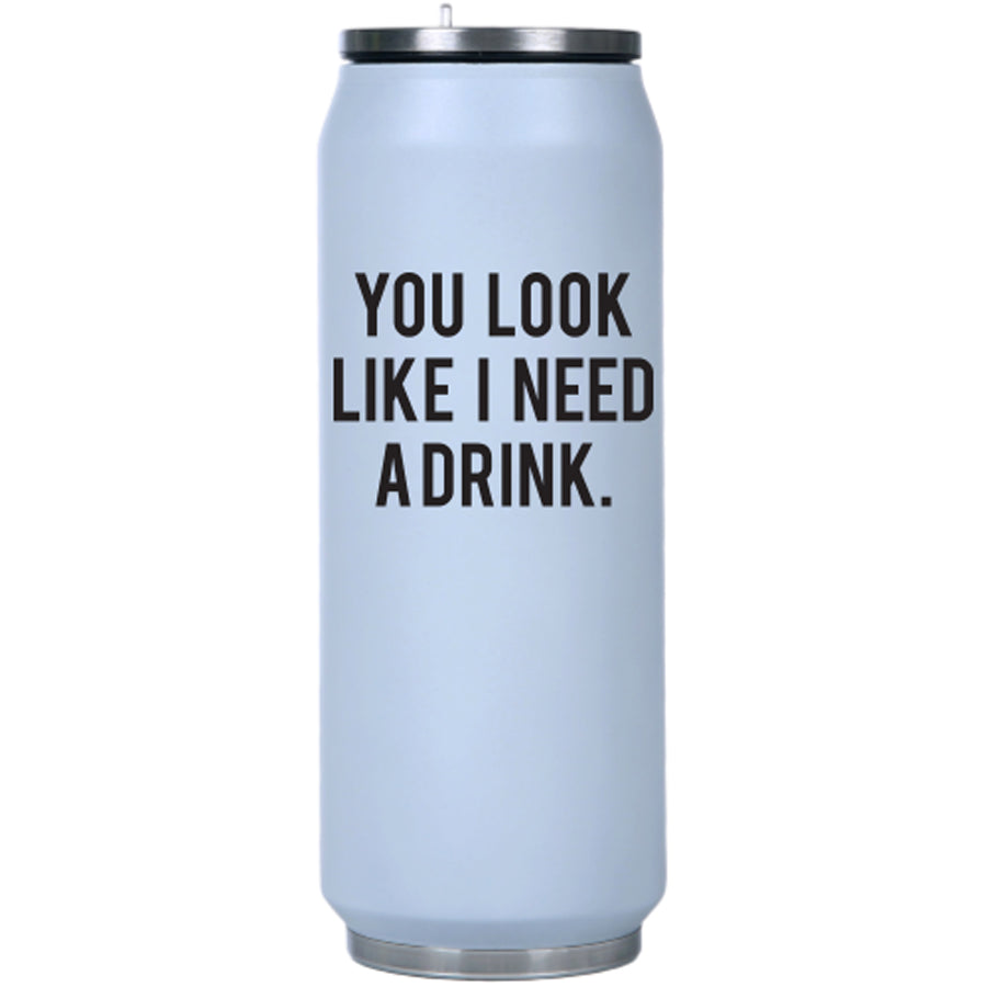 You Look Like I Need a Drink Insulated Water Bottle